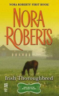 Irish Thoroughbred (Irish Hearts Series #1) This is Nora Roberts very first book!!!