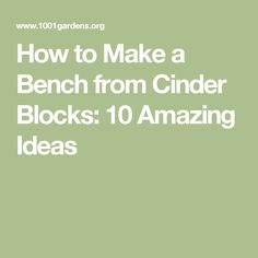 How to Make a Bench from Cinder Blocks: 10 Amazing Ideas