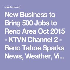 New Business to Bring 500 Jobs to Reno Area Oct 2015 - KTVN Channel 2 - Reno Tahoe Sparks News, Weather, Video