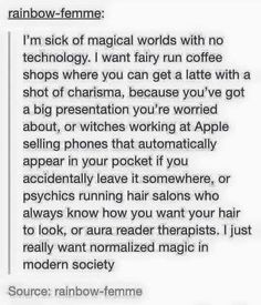 This!!!! I wish...<<< the world your thinking of is kind of like the shadow world in mortal instruments