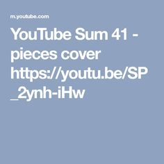 YouTube Sum 41 - pieces cover https://youtu.be/SP_2ynh-iHw