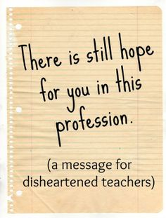 There is still hope for you in this profession: a message for disheartened teachers -