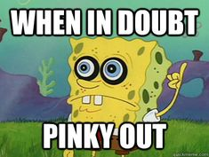 When in doubt, pinky out :)