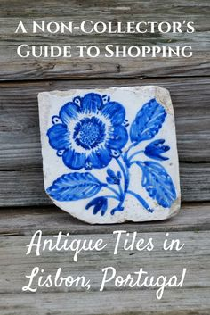 Bring a souvenir home from Lisbon with some history-- like a 17th century antique tile.
