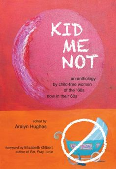 KID ME NOT: An anthology by child-free women of the '60s now in their 60s - http://www.kindle-free-books.com/kid-me-not-an-anthology-by-child-free-women-of-the-60s-now-in-their-60s
