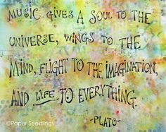 Paper Seedlings: BEAUTIFULLY SAID: MUSIC GIVES LIFE