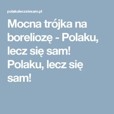 Mocna trójka na boreliozę - Polaku, lecz się sam! Polaku, lecz się sam! Food And Drink, Health Fitness, Herbs, Healthy, Tips, Aga, Therapy, Diet, Cactus