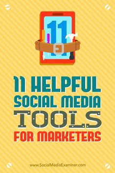 Looking for better social media marketing tools?  There are excellent third-party apps that can help you build your brand and audience through social channels.  In this article, you��ll discover 11 helpful social media tools for marketers. Via @smexaminer.