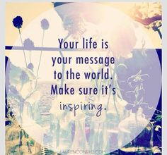 Your Life IS A Message life quotes world life inspiring message instagram instagram pictures instagram graphics instagram quotes