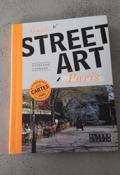 Guide du street art à Paris - Stéphanie Lombard, Editions Alternatives