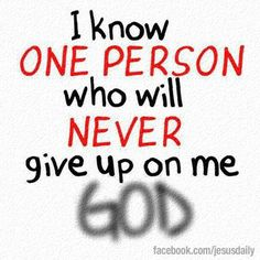 God, thanks for never giving up on me!!!