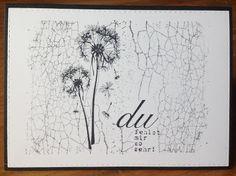 """Pusteblume"" von Flamingo Art, ""Crackle`-Stempel"" von La Blanche, ""du fehlst mir so sehr"" von Alexandra Renke Flamingo Art, Greeting Cards, Quote, Photo And Video, Stamps, Flowers, Cards, Ideas, Pictures"