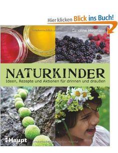Naturkinder: Ideen, Rezepte und Aktionen für drinnen und draußen: Amazon.de: Caroline Hosmann: Bücher