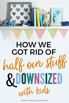 Four years ago, my husband and I were living in a large home with loads of stuff all around us. We had a toddler, a low income and a large mortgage payment (relative to the income, anyways). Minimalist Kids, Minimalist Living, Home Organization Hacks, Organizing, Downsizing Tips, Small Space Storage, Kids Wardrobe, Kid Closet, Creative Storage