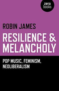 Resilience & Melancholy: Pop Music, Feminism, Neoliberalism by Robin James http://www.amazon.com/dp/1782795987/ref=cm_sw_r_pi_dp_XqFgvb1CBM10E