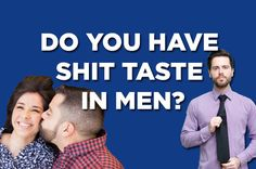 I got 7 out of 16 on Do You Have Shit Taste In Men?!