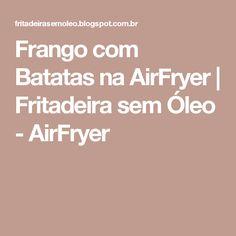Frango com Batatas na AirFryer   Fritadeira sem Óleo - AirFryer