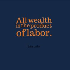 """Celebrate your labors - they are the ticket to your success. """"All wealth is the product of labor."""" - John Locke for Realist Quotes, John Locke, Motivational Quotes, Inspirational Quotes, Classroom Quotes, Writing Quotes, Article Writing, Powerful Words, Peace Of Mind"""