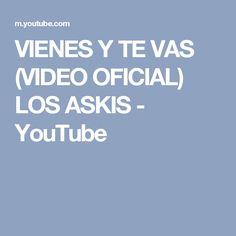 387c73ed444f VIENES Y TE VAS (VIDEO OFICIAL) LOS ASKIS