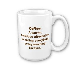 """""""Coffee: A warm, delicious alternative to hating everybody every morning forever"""" #humor #mug"""