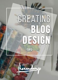 What To Keep In Mind When Creating Your Blog Design Therandomp