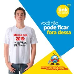 Camiseta Metas pra 2015 : Metas pra 2015:  Deixar de ser TROUXA.  http://www.camisetasdahora.com/p-4-109-4337/Camiseta---Metas-pra-2015 | camisetasdahora