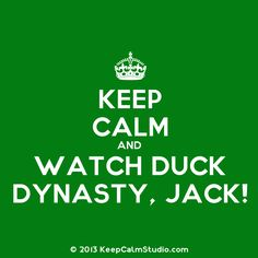 keep calm and duck dynasty | Keep Calm and Watch Duck Dynasty, Jack!' design on t-shirt, poster ...