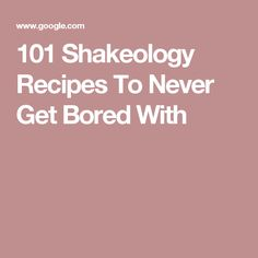 101 Shakeology Recipes To Never Get Bored With