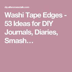 Washi Tape Edges - 53 Ideas for DIY Journals, Diaries, Smash…