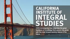 California Institute of Integral Studies (CIIS) is an accredited university that integrates the great traditions of knowledge from around the globe with the most forward-looking visions of the future. http://www.ciis.edu/About_CIIS.html #IntegralEducation #TransformativeLearning #ExperientialLearning #EmbodiedLearning #SpiritualityAndEducation