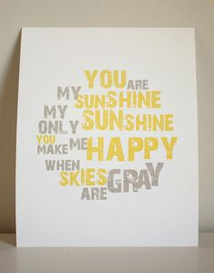 My wall sign for my gray and yellow decorated room.  I love it b/c this song is what we sing in our family to each other.