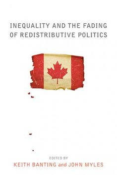 Inequality and the fading of redistributive politics / edited by Keith Banting and John Myles.  UBC Press, 2013.