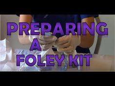 How to Prepare a Foley Catheter Kit | Set-up a Foley for Insertion - YouTube