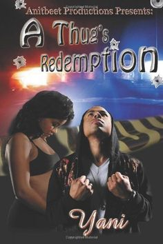 A Thug's Redemption by Yani When Jamal decides to take matters into his own hands by avenging his best friend's murder, he is forced into the street life, forever in debt to his cousin Samir, one of Philadelphia's biggest drug lords. After finding love, separating himself from the game and turning his life around, fate comes into play when a desperate act by his younger brother Shawn, brings back the haunting night from Jamal's past. Secrets are revealed and Jamal is forced back.......