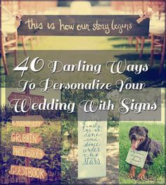 40 Awesome Signs You'll Want At Your Wedding. I NEED to remember these when the time comes!! :)