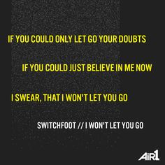 God will never let us go! He is always with us. Switchfoot #IWontLetYouGo