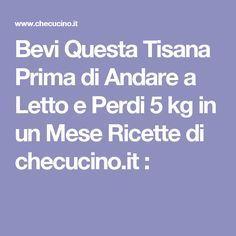 Bevi Questa Tisana Prima di Andare a Letto e Perdi 5 kg in un Mese Ricette di checucino.it :