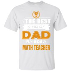 The best kind of dad raises a math teacher T shirts Hoodies Sweatshirts