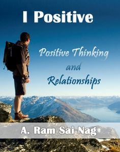 I positive is a great ebook written by Ram Sai Nag. This book is very positive and helpful way to achieve success in your life.  http://epubspot.com/i-positive