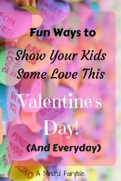 Fun and Simple Ways to Show Your Kids some Love This Valentine's Day! (And everyday!)