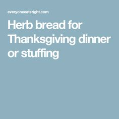 Herb bread for Thanksgiving dinner or stuffing