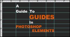 See how to use Guides in Photoshop Elements to help you line things up. Clear explanation of how to use non-printing guides.