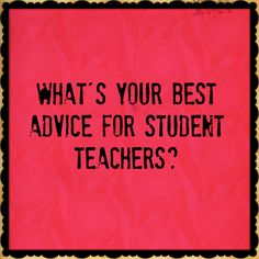 Dozens of educators share their tips for student teachers--add yours in the comments!