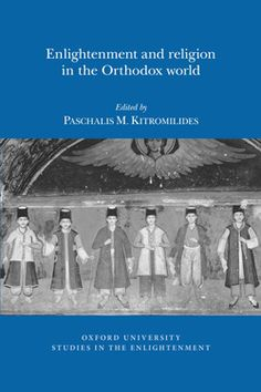 Enlightenment and religion in the Orthodox world, Oxford University Studies in the Enlightenment, 2016