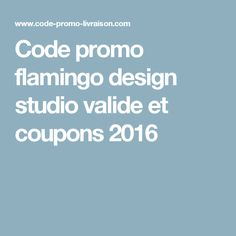 Code promo flamingo design studio valide et coupons 2016