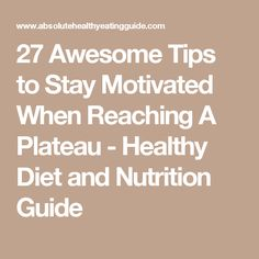 27 Awesome Tips to Stay Motivated When Reaching A Plateau - Healthy Diet and Nutrition Guide