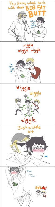 This is perfection.... ❤︎ Egbert with any of the Strider's is always entertaining.