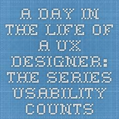 A Day in the Life of a UX Designer: The Series - Usability Counts