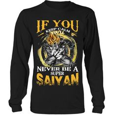 Super Saiyan - If you keep calm you'll never be a super saiyan - Unisex Long Sleeve T Shirt - SSID2016
