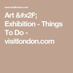 Art / Exhibition - Things To Do - visitlondon.com
